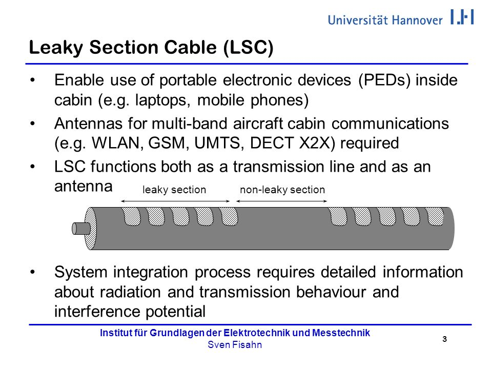 3 Institut für Grundlagen der Elektrotechnik und Messtechnik Sven Fisahn Leaky Section Cable (LSC) Enable use of portable electronic devices (PEDs) inside cabin (e.g.