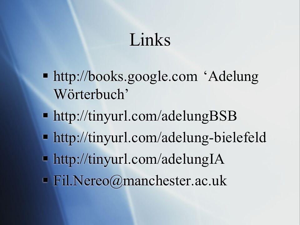 Links http://books.google.com Adelung Wörterbuch http://tinyurl.com/adelungBSB http://tinyurl.com/adelung-bielefeld http://tinyurl.com/adelungIA Fil.N