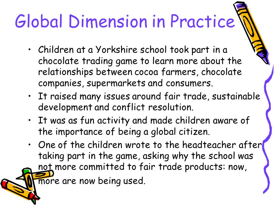 Global Dimension in Practice Children at a Yorkshire school took part in a chocolate trading game to learn more about the relationships between cocoa farmers, chocolate companies, supermarkets and consumers.