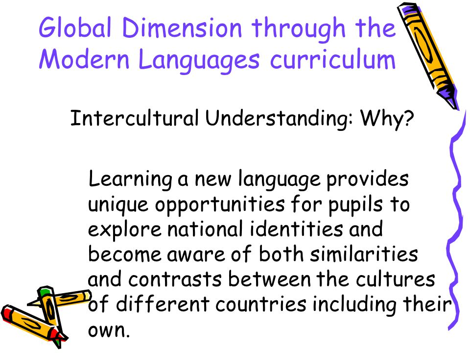 Global Dimension through the Modern Languages curriculum Intercultural Understanding: Why.