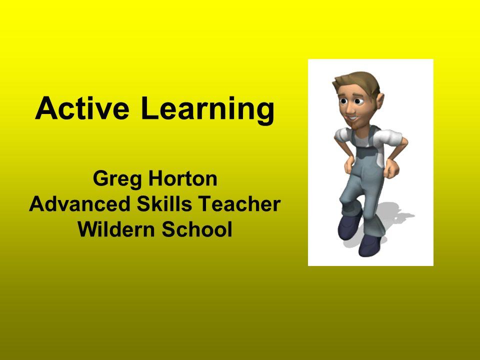 Active Learning Greg Horton Advanced Skills Teacher Wildern School