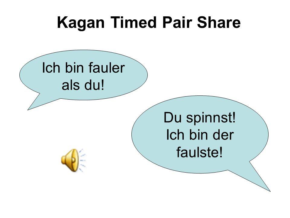 Kagan Timed Pair Share Ich bin fauler als du! Du spinnst! Ich bin der faulste!