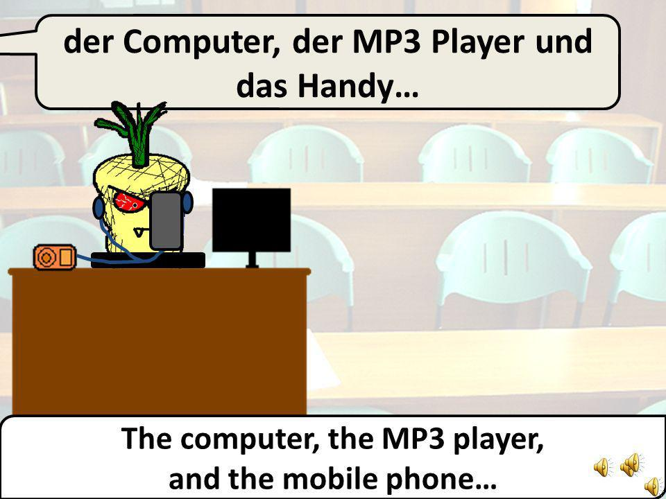 der Computer und der MP3 Player… The computer and the MP3 player…