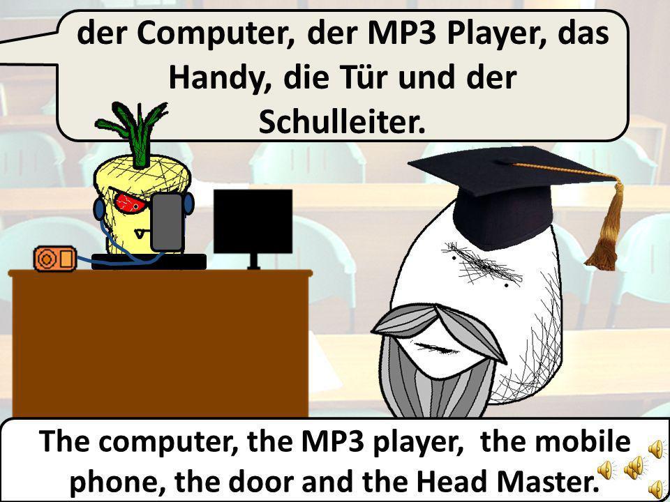 der Computer, der MP3 Player, das Handy und die Tür… The computer, the MP3 player, the mobile phone and the door…