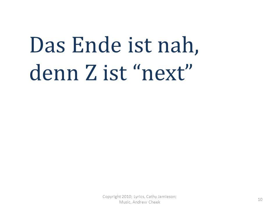 X ist nix – Y Wer braucht denn das? Copyright 2010; Lyrics, Cathy Jamieson; Music, Andrew Cheek 9
