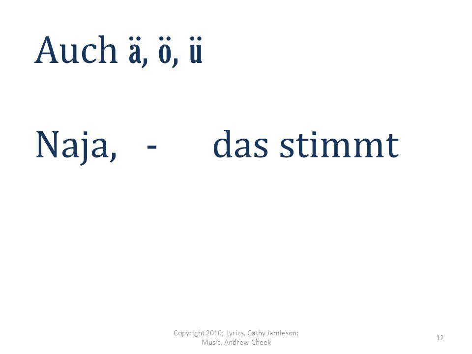 Aber, - fehlt nicht noch - ess tset β Copyright 2010; Lyrics, Cathy Jamieson; Music, Andrew Cheek 11
