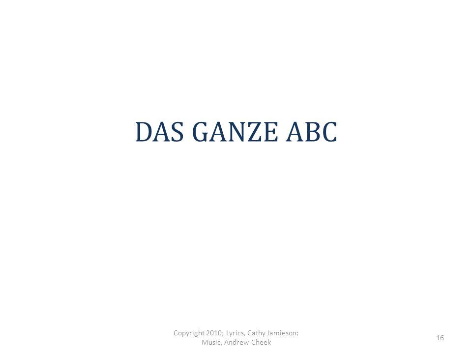 Das ist das ganze ABC Das stimmt Copyright 2010; Lyrics, Cathy Jamieson; Music, Andrew Cheek 15