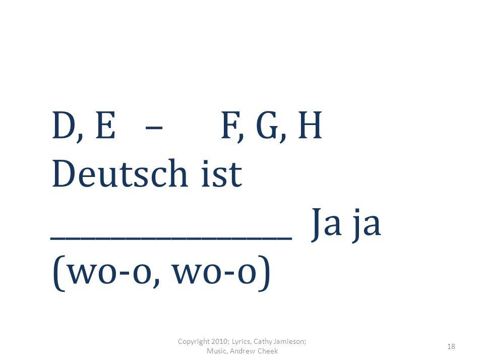 A, B und C Deutsch lernen ______ _______ ______ Copyright 2010; Lyrics, Cathy Jamieson; Music, Andrew Cheek 17