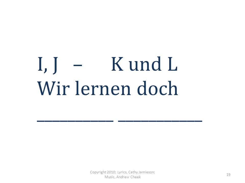 D, E – F, G, H Deutsch ist ________________ Ja ja (wo-o, wo-o) Copyright 2010; Lyrics, Cathy Jamieson; Music, Andrew Cheek 18