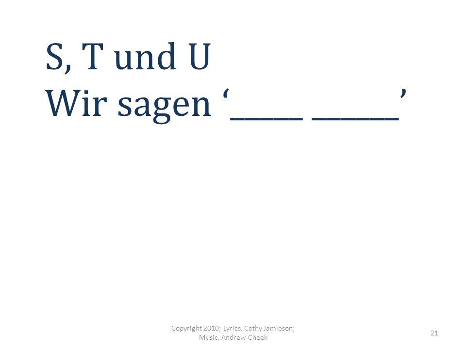 M, N, O, P – Q und R (ach) Deutsch ist ___ _________ ______, Yeah, (wo-o, wo-o) Copyright 2010; Lyrics, Cathy Jamieson; Music, Andrew Cheek 20