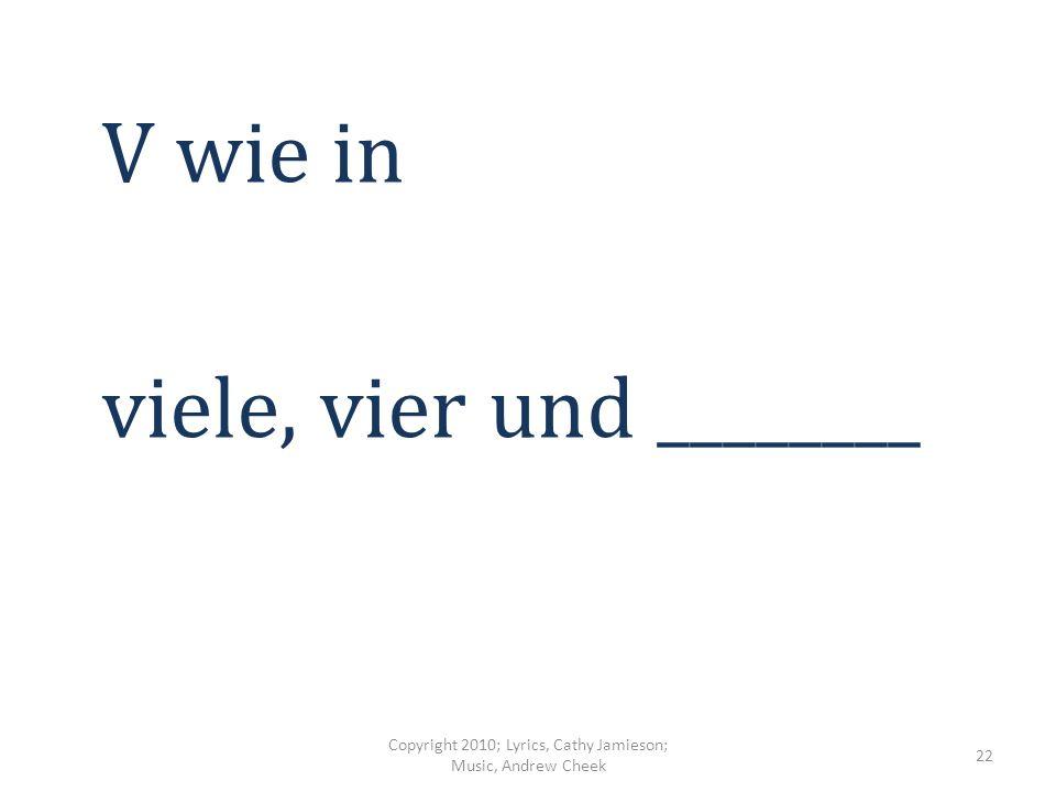 S, T und U Wir sagen _____ ______ Copyright 2010; Lyrics, Cathy Jamieson; Music, Andrew Cheek 21