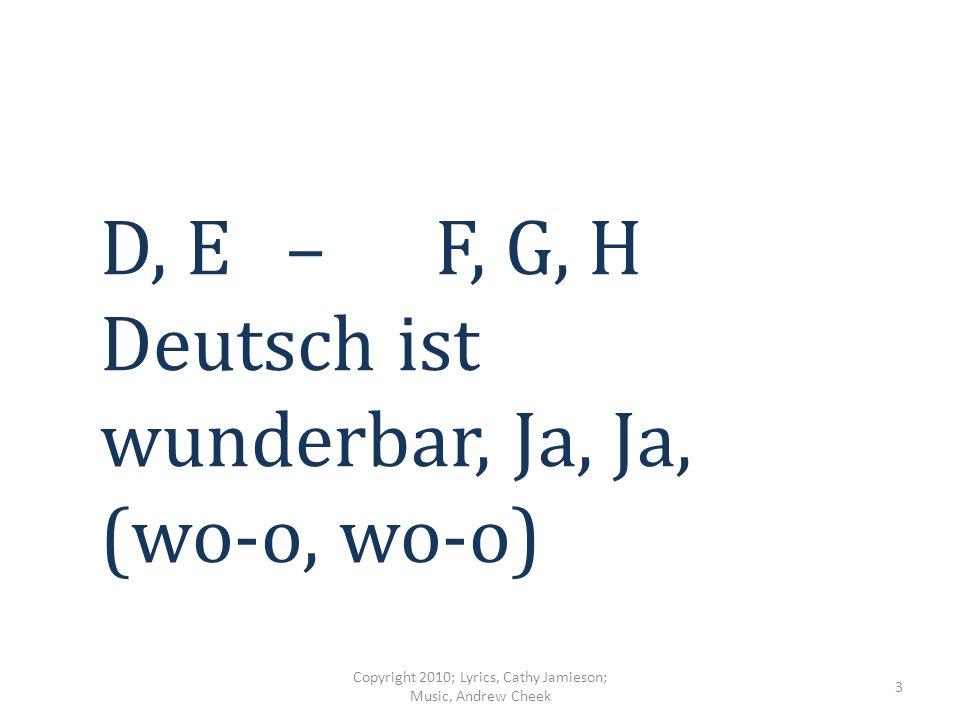 A, B und C Deutsch lernen tut nicht weh Copyright 2010; Lyrics, Cathy Jamieson; Music, Andrew Cheek 2