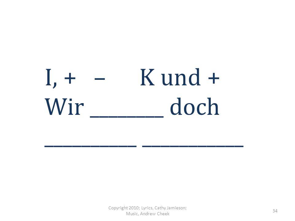 D, + – F, +, + Deutsch ____ ________________ Ja ja (wo-o, wo-o) Copyright 2010; Lyrics, Cathy Jamieson; Music, Andrew Cheek 33