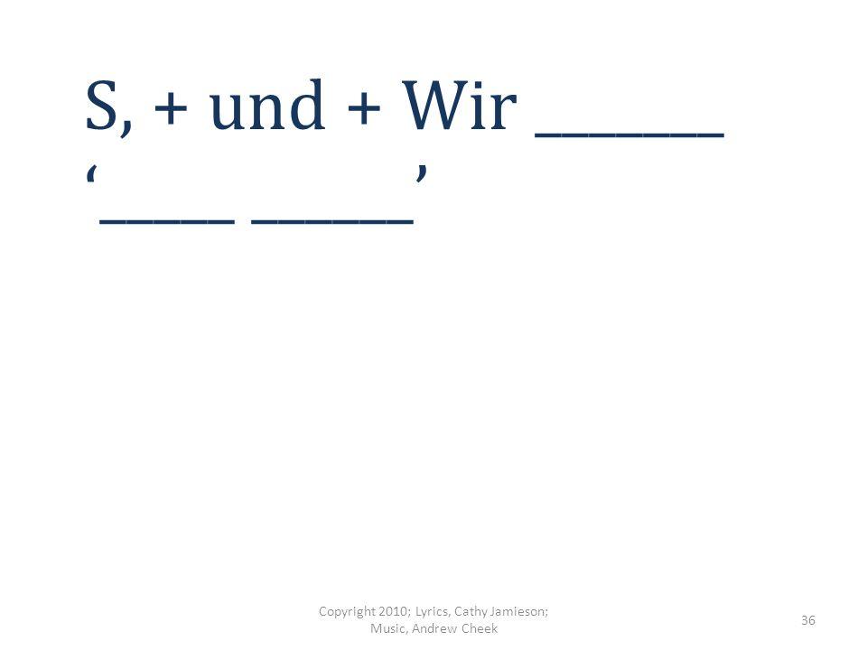 M, +, +, + – Q und + (ach) Deutsch ____ ___ _________ ______, Yeah, (wo-o, wo-o) Copyright 2010; Lyrics, Cathy Jamieson; Music, Andrew Cheek 35
