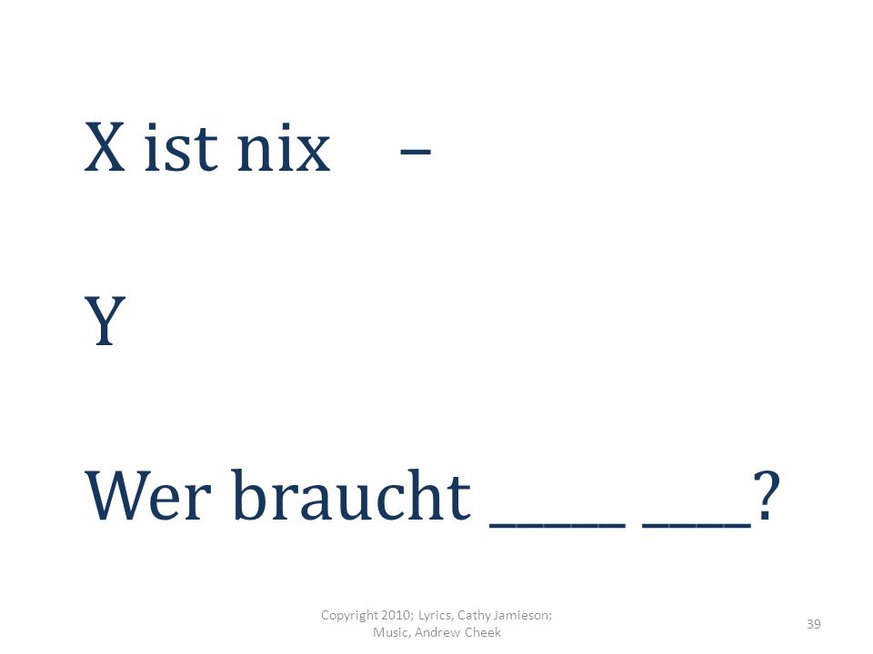 W wie in +er, +as und +arum Copyright 2010; Lyrics, Cathy Jamieson; Music, Andrew Cheek 38