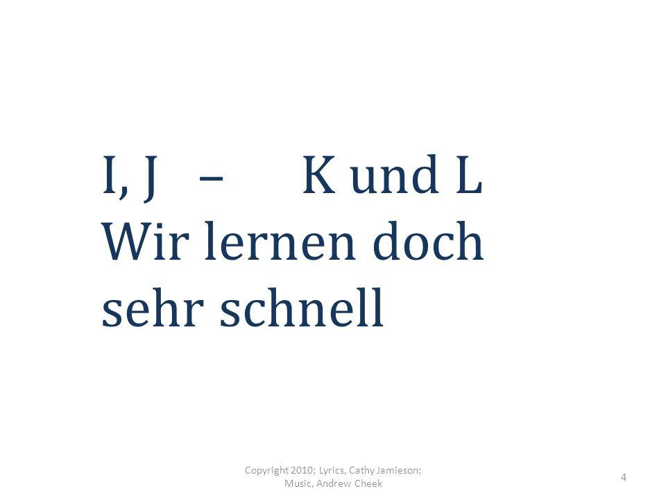 D, E – F, G, H Deutsch ist wunderbar, Ja, Ja, (wo-o, wo-o) Copyright 2010; Lyrics, Cathy Jamieson; Music, Andrew Cheek 3