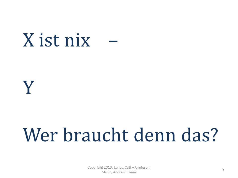 W wie in wer, was und warum Copyright 2010; Lyrics, Cathy Jamieson; Music, Andrew Cheek 8