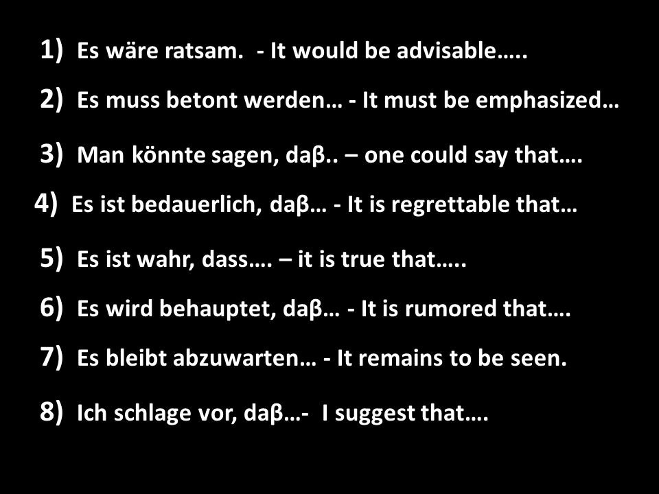 Es wäre ratsam. - It would be advisable….. 1) Es wäre ratsam. - It would be advisable….. Es muss betont werden… - It must be emphasized… 2) Es muss be