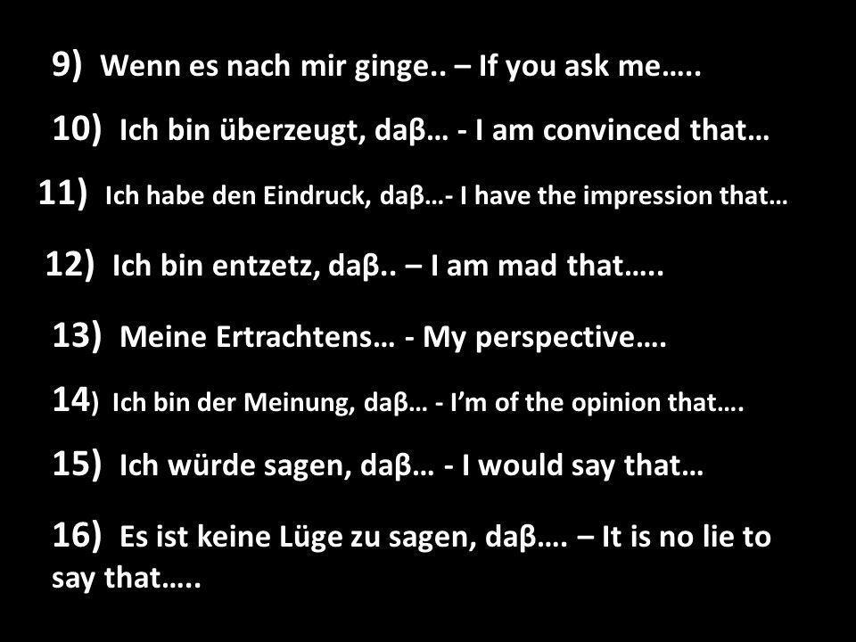 Wenn es nach mir ginge.. – If you ask me….. 9) Wenn es nach mir ginge..