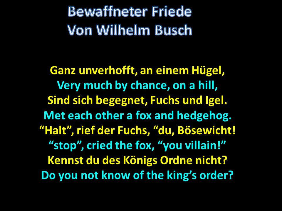 Ganz unverhofft, an einem Hügel, Very much by chance, on a hill, Sind sich begegnet, Fuchs und Igel.
