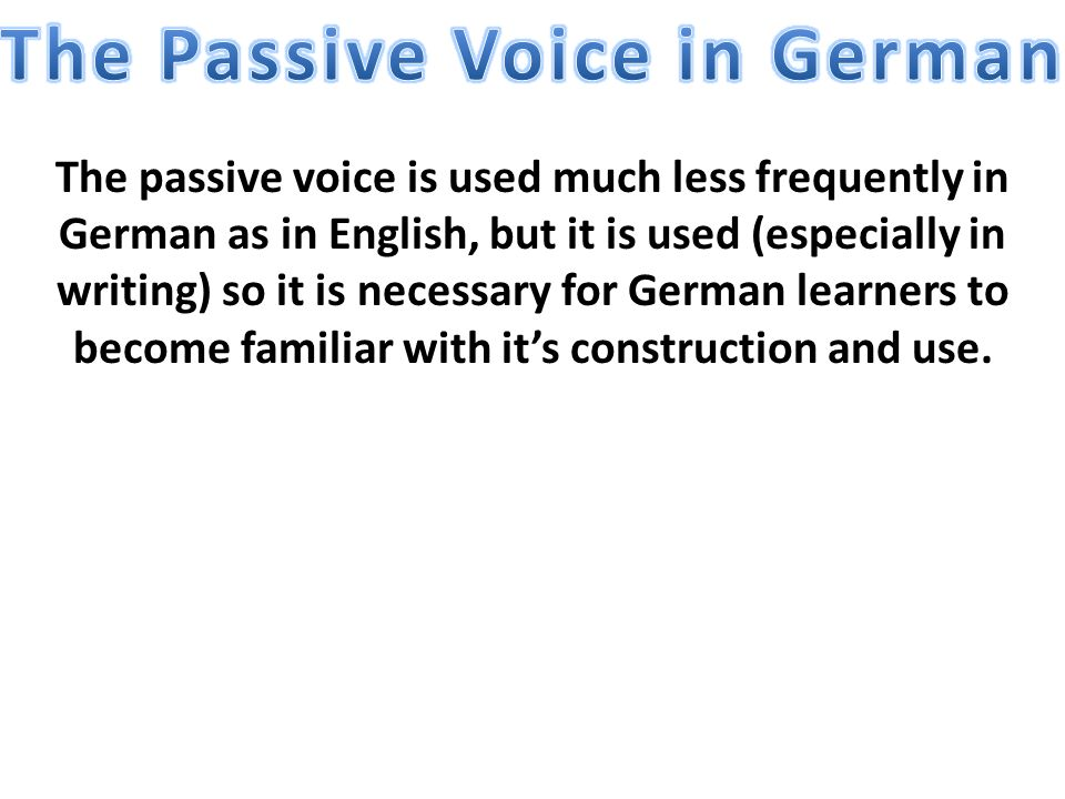 The passive voice is used much less frequently in German as in English, but it is used (especially in writing) so it is necessary for German learners