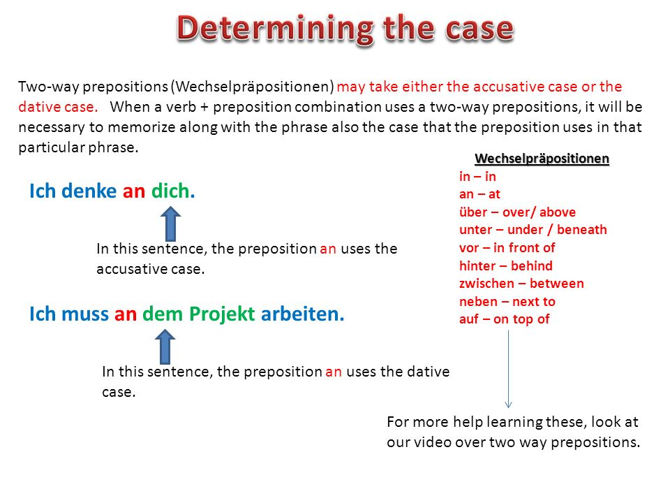 Two-way prepositions (Wechselpräpositionen) may take either the accusative case or the dative case. When a verb + preposition combination uses a two-w