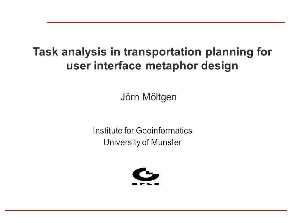 Institute for Geoinformatics, MünsterJörn Möltgen Outline VUGIS Motivation and Goal Metaphors for User Interfaces Where do metaphors come from .