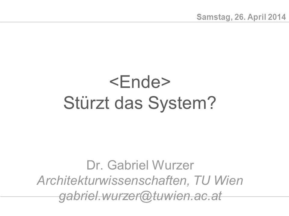 Samstag, 26. April 2014 Stürzt das System. Dr.
