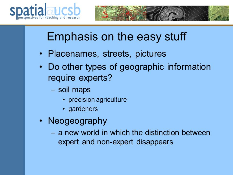 Emphasis on the easy stuff Placenames, streets, pictures Do other types of geographic information require experts.