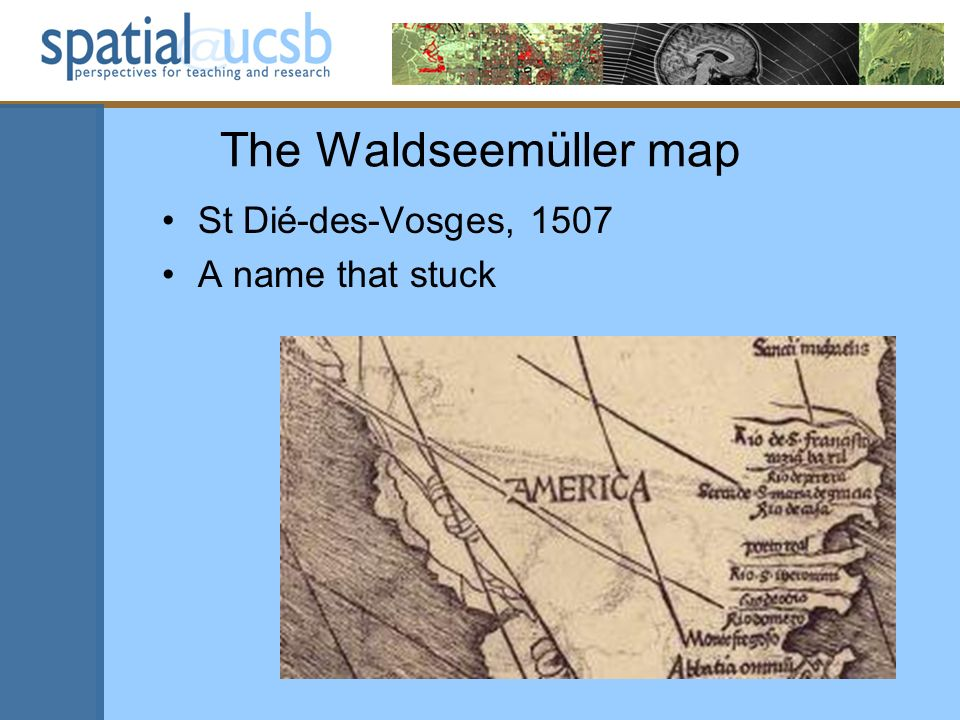The Waldseemüller map St Dié-des-Vosges, 1507 A name that stuck