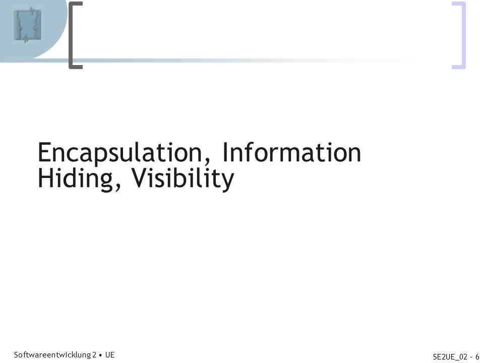 Abteilung für Telekooperation Softwareentwicklung 2 UE SE2UE_02 - 6 Encapsulation, Information Hiding, Visibility