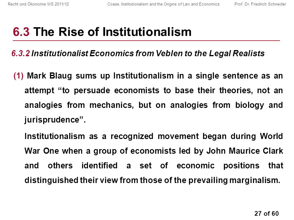27 of 60 Recht und Ökonomie WS 2011/12 Coase, Institutionalism and the Origins of Law and Economics Prof.