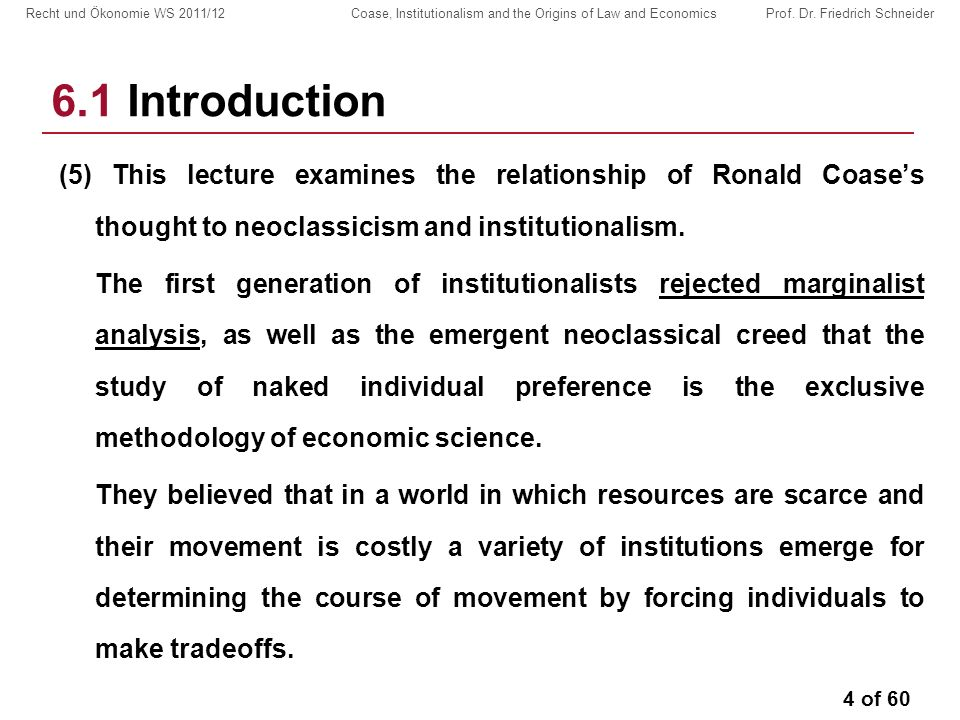 4 of 60 Recht und Ökonomie WS 2011/12 Coase, Institutionalism and the Origins of Law and Economics Prof.