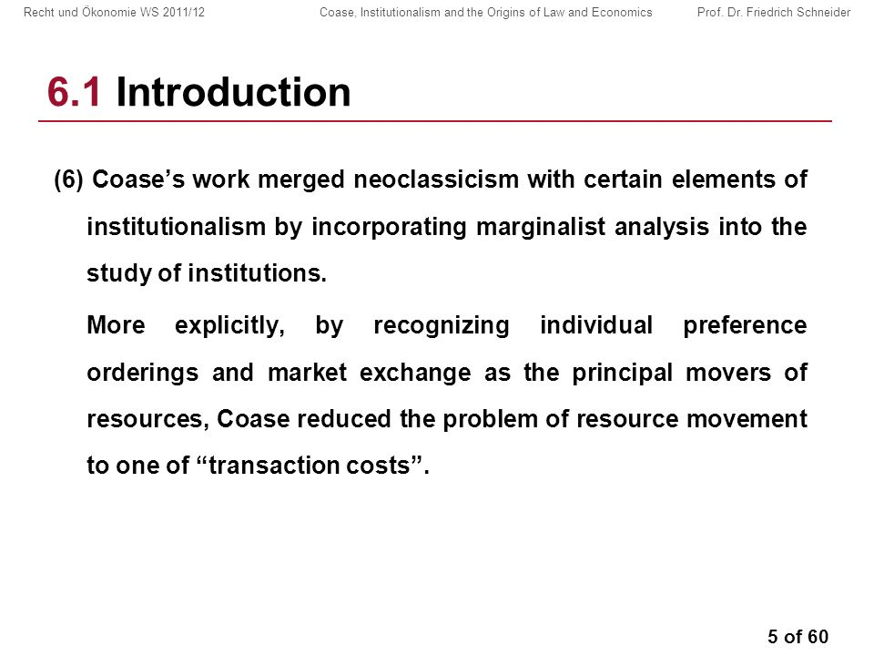 5 of 60 Recht und Ökonomie WS 2011/12 Coase, Institutionalism and the Origins of Law and Economics Prof.