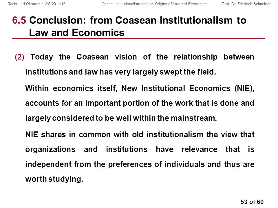 53 of 60 Recht und Ökonomie WS 2011/12 Coase, Institutionalism and the Origins of Law and Economics Prof.