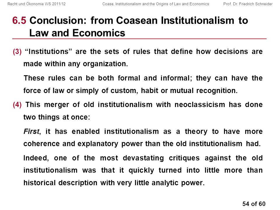 54 of 60 Recht und Ökonomie WS 2011/12 Coase, Institutionalism and the Origins of Law and Economics Prof.