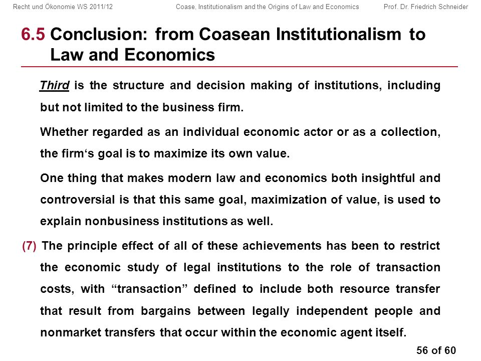 56 of 60 Recht und Ökonomie WS 2011/12 Coase, Institutionalism and the Origins of Law and Economics Prof.