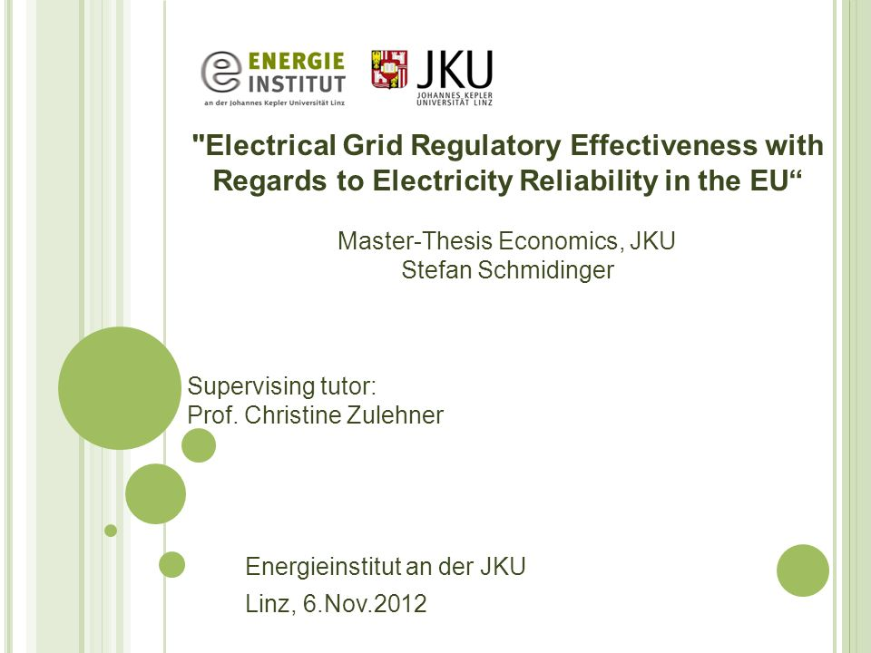 Electrical Grid Regulatory Effectiveness with Regards to Electricity Reliability in the EU Master-Thesis Economics, JKU Stefan Schmidinger Supervising tutor: Prof.