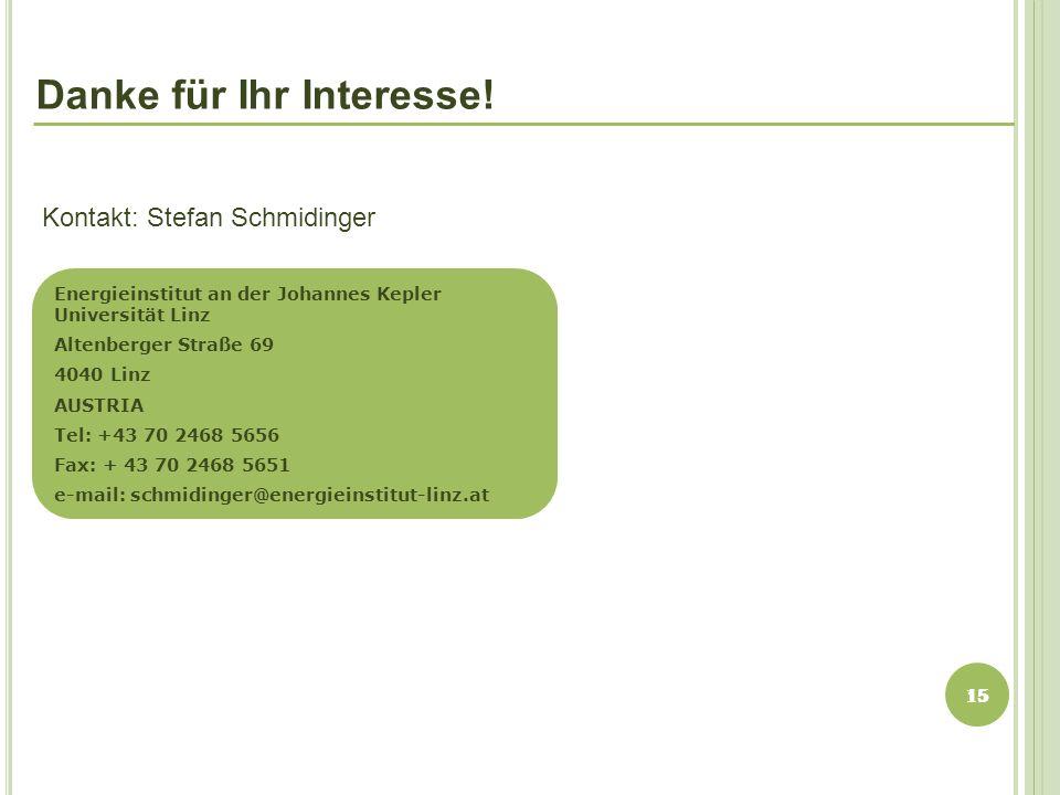 Danke für Ihr Interesse! Kontakt: Stefan Schmidinger Energieinstitut an der Johannes Kepler Universität Linz Altenberger Straße 69 4040 Linz AUSTRIA T