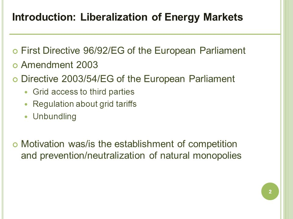 First Directive 96/92/EG of the European Parliament Amendment 2003 Directive 2003/54/EG of the European Parliament Grid access to third parties Regula