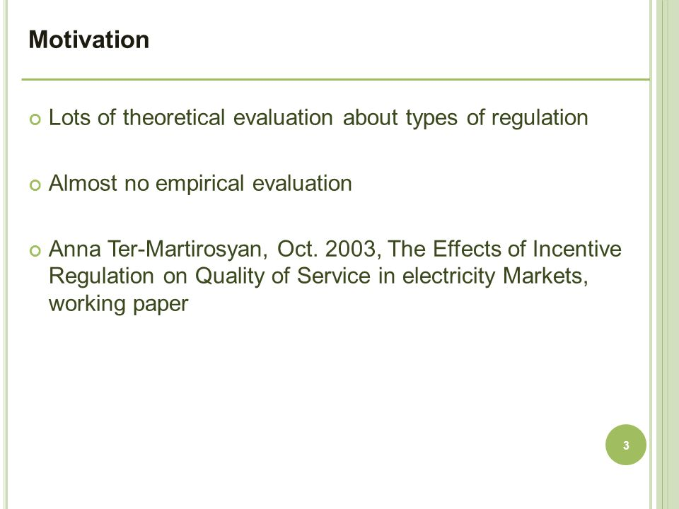 Lots of theoretical evaluation about types of regulation Almost no empirical evaluation Anna Ter-Martirosyan, Oct. 2003, The Effects of Incentive Regu