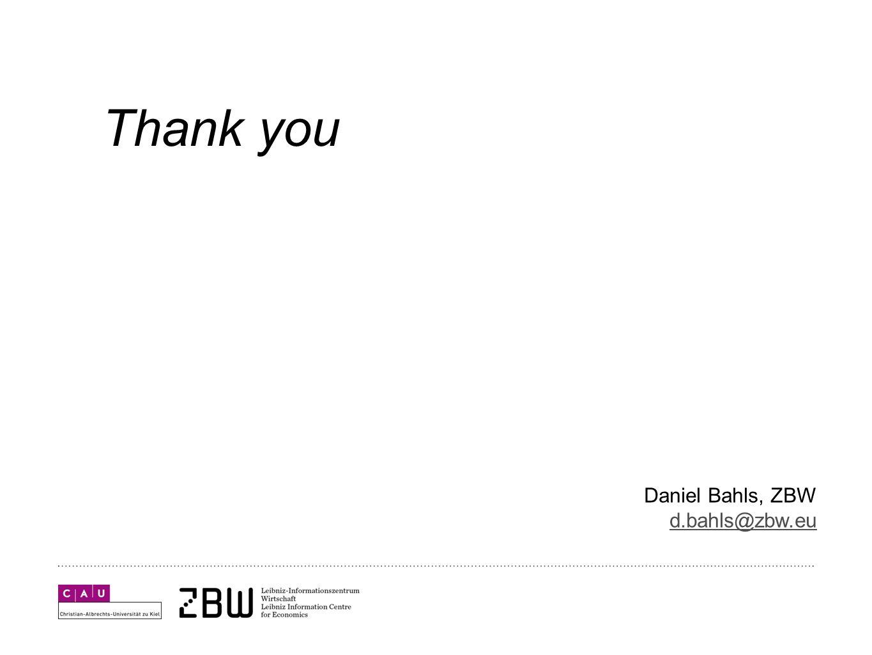 Thank you Daniel Bahls, ZBW d.bahls@zbw.eu d.bahls@zbw.eu