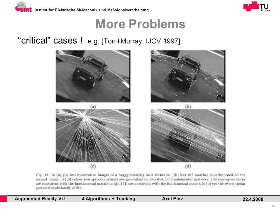 Institut für Elektrische Meßtechnik und Meßsignalverarbeitung Professor Horst Cerjak, 19.12.2005 12 22.4.2008 Augmented Reality VU 4 Algorithms + Tracking Axel Pinz More Problems critical cases .