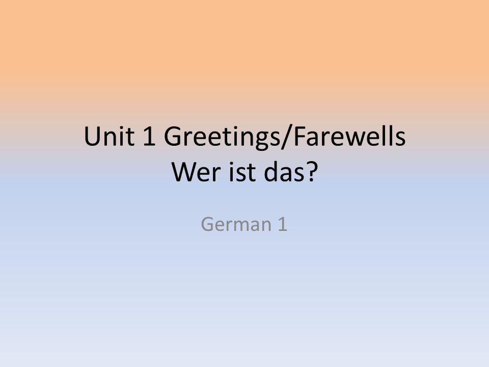 Unit 1 Greetings/Farewells Wer ist das? German 1