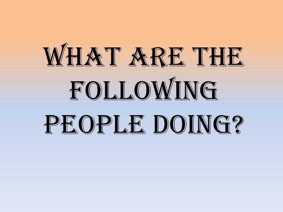 What are the following people doing?