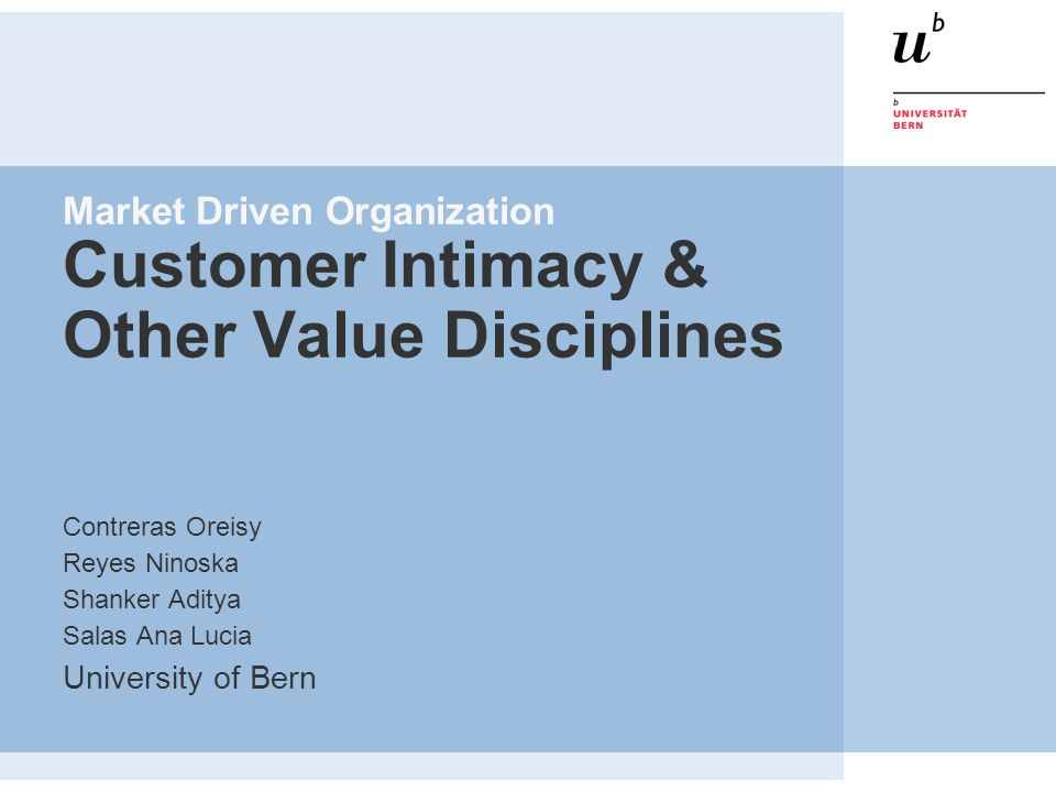 Market Driven Organization Customer Intimacy & Other Value Disciplines Contreras Oreisy Reyes Ninoska Shanker Aditya Salas Ana Lucia University of Ber