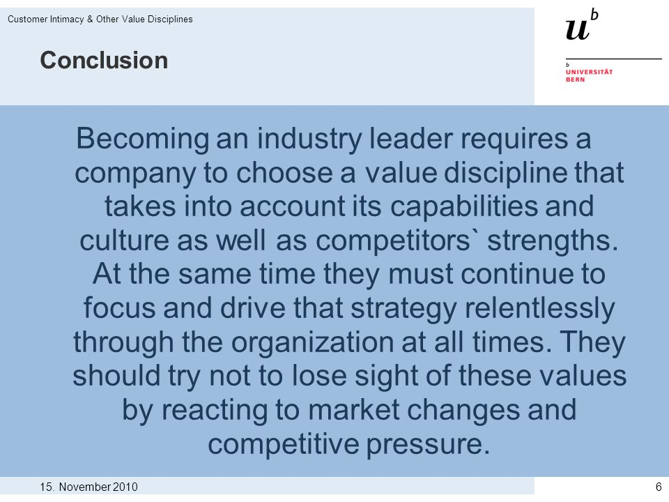Conclusion Becoming an industry leader requires a company to choose a value discipline that takes into account its capabilities and culture as well as