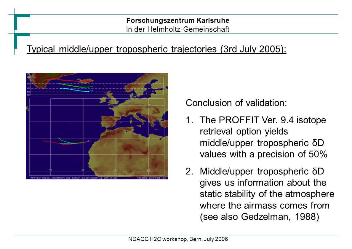 Forschungszentrum Karlsruhe in der Helmholtz-Gemeinschaft NDACC H2O workshop, Bern, July 2006 Typical middle/upper tropospheric trajectories (3rd July