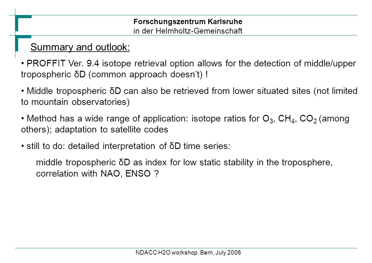 Forschungszentrum Karlsruhe in der Helmholtz-Gemeinschaft NDACC H2O workshop, Bern, July 2006 Summary and outlook: PROFFIT Ver. 9.4 isotope retrieval