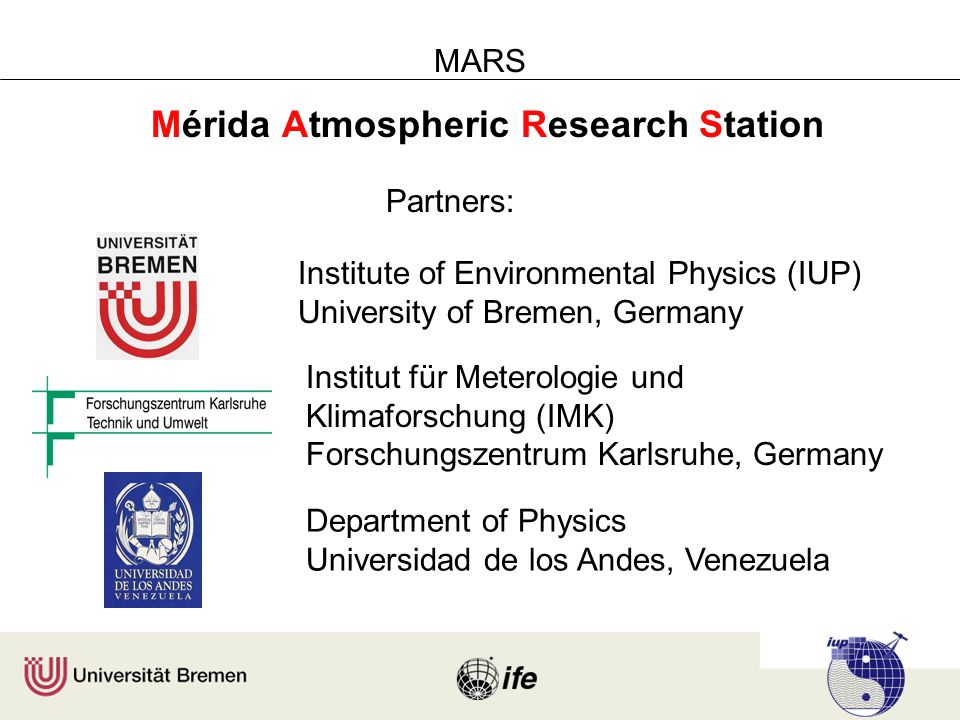MARS Mérida Atmospheric Research Station Partners: Institute of Environmental Physics (IUP) University of Bremen, Germany Institut für Meterologie und